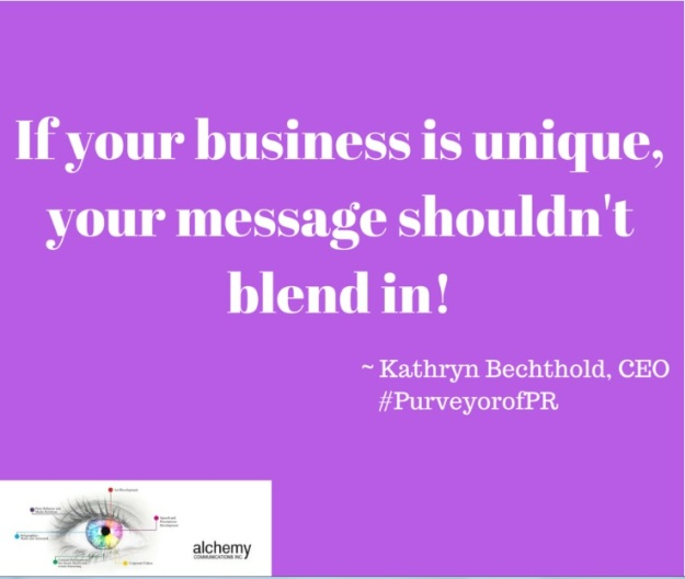 if your business is unique your message shouldn't blend in ~ Kathryn Bechthold